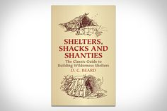 Sure, you can pack a tent into the wilderness, but it never hurts to have a Plan B. Penned by Boy Scouts co-founder D.C. Beard, Shelters, Shacks, and Shanties: The Classic Guide to Building Wilderness Shelters can provide you with...