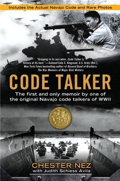 Code Talker: The First and Only Memoir By One of the Original Navajo Code Talkers of WWII by Chester Nez