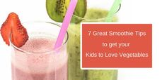 7 Fun Smoothie Tips to get your Kids to Love Vegetables