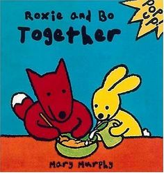 Roxie and Bo Together by Mary Murphy. Read this one to the toddlers, who loved it, but the 4 year old was the one mesmerized by the pull tabs and Roxie and Bo's actions. Sweet, quick, great summertime or anytime story. gb. 5.13.