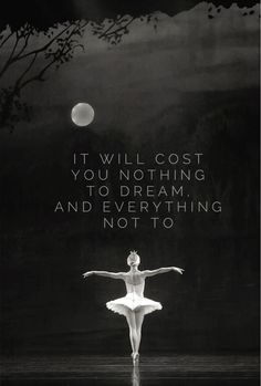 It will cost you nothing to dream and everything not to.