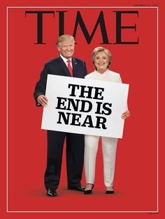 """PsBattle: Time magazine showing Donald Trump and Hillary Clinton holding a sign with the text """"the end is near"""""""