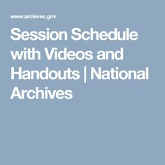Session Schedule with Videos and Handouts | National Archives