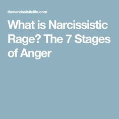 What is Narcissistic Rage? The 7 Stages of Anger