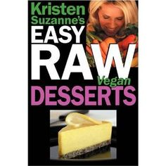 Kristen Suzanne's EASY Raw Vegan Desserts: Delicious & Easy Raw Food Recipes for Cookies, Pies, Cakes, Puddings, Mousses, Cobblers, Candies & Ice Creams (Paperback) http://www.amazon.com/dp/0981755615/?tag=dismp4pla-20