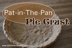 Pat-In-The-Pan-Pie-Crust-I hate making pie crust. I hate rolling it out and keeping it from sticking…and I hate trying to get it rolled even and trying to make it into a circle. I just hate all that. You just mix it up, pat it in the pie dish, and you're all set. It's a pie-crust miracle.