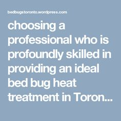 choosing a professional who is profoundly skilled in providing an ideal bed bug heat treatment in Toronto is the best decision to make. Apart from this, keep reading the post that will guide you in choosing the proper treatment option