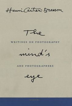 Henri Cartier-Bresson - The Mind's Eye (Aperture; First edition edition; 1 July 2004)