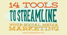 14 Tools to Streamline Social Media Marketing - great read! #socialmedia #marketing