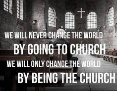 We will never change the world by going to Church. We will only change the world by being the #Church. ❤️✡️✝️✡️❤️ #God #wow #Beautiful #Truth #Israel #strength #amazing #true #faith #love #ChildofGod #Quotes #Life #Inspiration #Spiritual #Business #Entrepreneur #Success #Motivation #islam #Spirituality #Jesus #HolySpirit #BornAgain #Saved #Christian #Salvation #AreYouSaved?