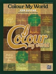 Colour My World for Guitar: 16 Classic Songs by Chicago: Guitar Tab