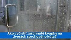 Ako vyčistiť zaschnuté kvapky na dverách sprchového kúta-