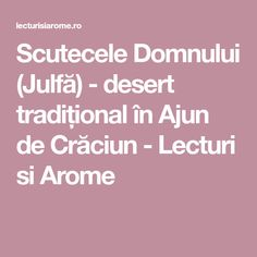 Scutecele Domnului (Julfă) - desert tradițional în Ajun de Crăciun - Lecturi si Arome
