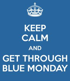 keep-calm-and-get-through-blue-monday-3.png 600×700 pixels