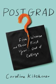 Post Grad: Five Women and Their First Year Out of College | Washington Independent Review of Books