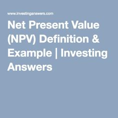 Net Present Value (NPV) Definition & Example   Investing Answers