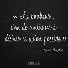 """"""" Le bonheur c'est de continuer à désirer ce qu'on possède."""" Saint Augustin #Citation #QuoteOfTheDay - Minutefacile.com"""