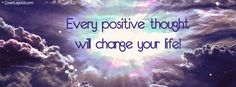Every Positive Thought Will Change Your Life Facebook Cover coverlayout.com