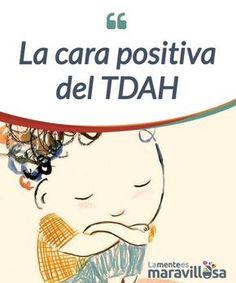 La cara positiva del TDAH ¿Has pensado alguna vez en todo lo #positivo que hay detrás del #trastorno conocido como TDAH? Descubre la cara #positiva del trastorno más presente en niños. #Psicología