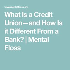 What Is a Credit Union—and How Is it Different From a Bank? | Mental Floss