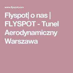 Flyspot| o nas | FLYSPOT - Tunel Aerodynamiczny Warszawa