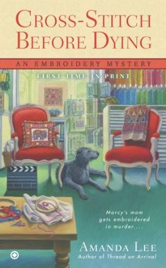 Cross-Stitch Before Dying: An Embroidery Mystery by Amanda Lee, http://www.amazon.com/dp/0451240073/ref=cm_sw_r_pi_dp_c8Jcsb01TKWYK