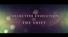 The Collective Evolution III: The Shift | Official Release 2014 - The Collective Evolution III is a powerful documentary that explores a revolutionary shift affecting every aspect of our planet. As the shift hits the fan, people are becoming more aware of the control structures that prevent us from experiencing our full potential. CE3 uses a different level of consciousness and scientific facts to bring clarity about the shift while dispelling myths about our true nature.