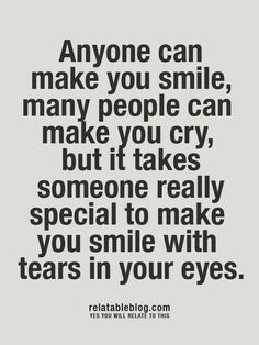 Inspirational Smile Quotes Anyone can make you smile, many people can make you cry, but it takes someone really special to make you smile with tears in your eyes. Smile Quotes, Cute Quotes, Great Quotes, Quotes To Live By, Funny Quotes, Inspirational Quotes, Tears Quotes, Happy Quotes, Smile Sayings