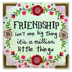 A floral border frames 'Friendship Isn't One Big Thing It's A Million Little Things' on this Corner Magnet - perfect little gift for your bff! Friendship Love, Friendship Quotes, All Gifts, Best Friend Gifts, Natural Life Quotes, Movie Basket Gift, Little Things Quotes, Free Gift Cards, Morning Quotes