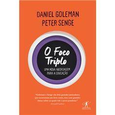 Livro - O Foco Triplo: Uma Nova Abordagem para a Educação - Daniel Goleman e Peter Senge. Um olhar inovador sobre como melhorar nosso desempenho acadêmico e desenvolvimento pessoal nos tempos da tecnologia.