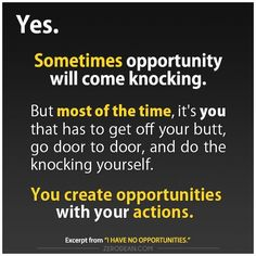 """Excerpt from: """"I have no opportunities.""""  **So true! Get off your arse and work for it."""