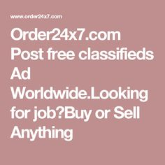 Order24x7.com Post free classifieds Ad Worldwide.Looking for job?Buy or Sell Anything