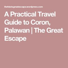 A Practical Travel Guide to Coron, Palawan | The Great Escape