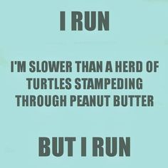 I run! Just this fast too! lol
