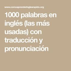1000 palabras en inglés (las más usadas) con traducción y pronunciación