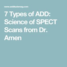 7 Types of ADD: Science of SPECT Scans from Dr. Amen