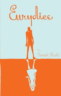 Eurydice by Sarah Ruhl ~ Eurydice is a modern reworking of the Greek myth by the same name by playwright Sarah Ruhl