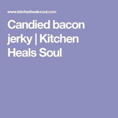 Candied bacon jerky | Kitchen Heals Soul