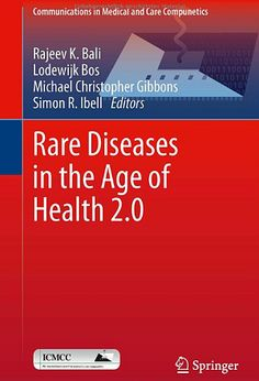 Rare Diseases in the Age of Health 2.0 (2014). Rajeev K. Bali et al. (Eds)
