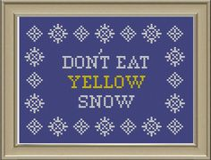 Don't eat yellow snow: funny cross-stitch by nerdylittlestitcher Cross Stitch Quotes, Cross Stitch Pictures, Funny Cross Stitch Patterns, Cross Stitch Designs, Cross Stitching, Cross Stitch Embroidery, Naughty Cross Stitch, Funny Embroidery, Stitch Witchery