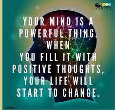 Your mind is a #powerful thing, when you fill it with positive thoughts, your life will start to change
