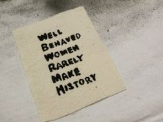 Hey, I found this really awesome Etsy listing at http://www.etsy.com/listing/100788060/well-behaved-women-rarely-make-history