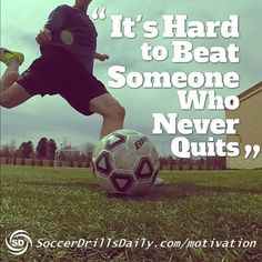 It's Hard to Beat Someone Who Never Quits - SoccerDrillsDaily Soccer Motivation Blog Soccer Quotes #Soccer #Quotes