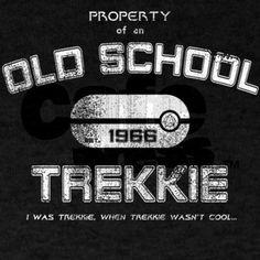 Old school trekkie - I was a Trekkie when Trekkie wasn't cool...