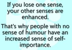 If you lose one sense, your other senses are enhanced...