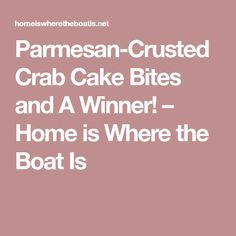 Parmesan-Crusted Crab Cake Bites and A Winner! – Home is Where the Boat Is