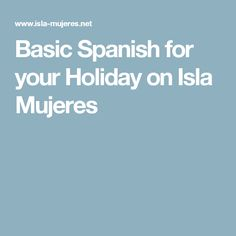 Basic Spanish for your Holiday on Isla Mujeres