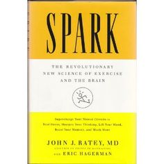 Spark: The Revolutionary New Science of Exercise and the Brain: Amazon.ca: John J. Ratey, Eric Hagerman: Books