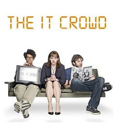 The IT Crowd - One of my favorite quirky comedies of all time!