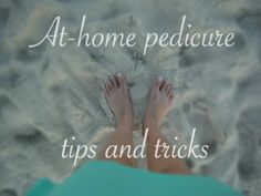 At-home pedicure tips and tricks \\ alonewithmytea.blogspot.com